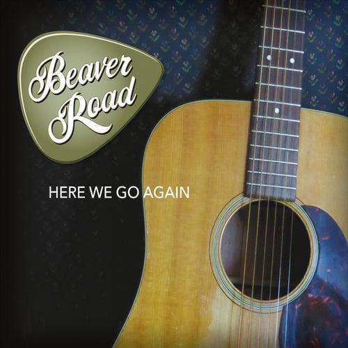 Here We Go Again by Beaver Road
