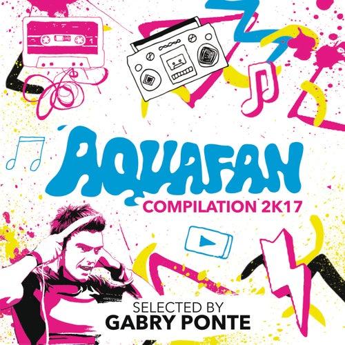 Aquafan Compilation 2K17 di Various Artists
