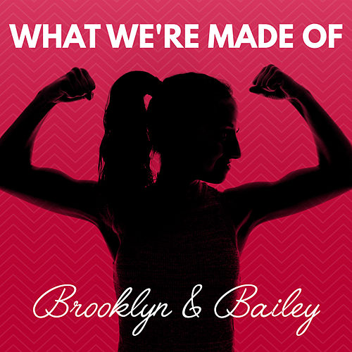 What We're Made Of by Brooklyn and Bailey