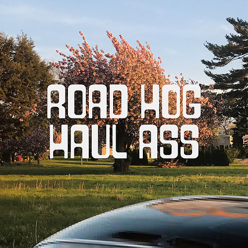 Haul Ass by Road Hog
