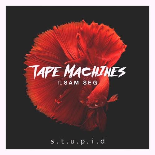 S.T.U.P.I.D de Tape Machines