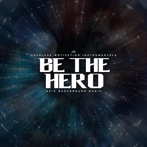 Be the Hero (Epic Background Music) de Fearless Motivation Instrumentals