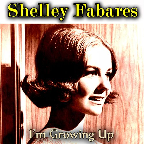 I'm Growing Up by Shelley Fabares