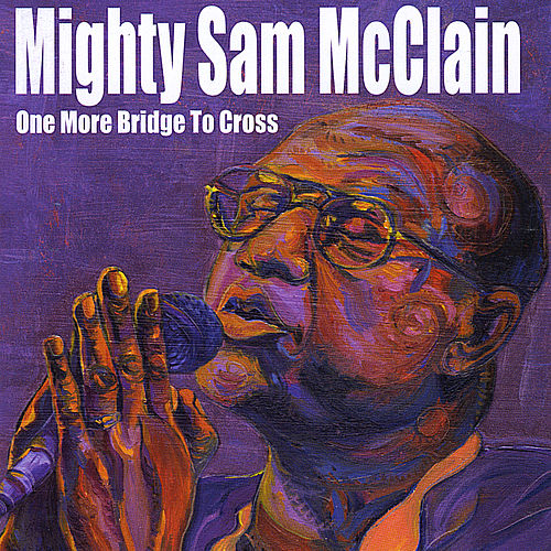 One More Bridge to Cross by Mighty Sam McClain