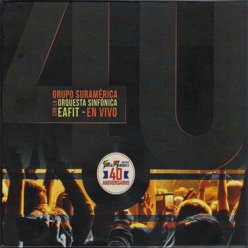 Grupo Suramérica Con la Orquesta Sinfónica Eafit ( En Vivo) / Suramerica 40 Aniversario de Grupo Suramérica