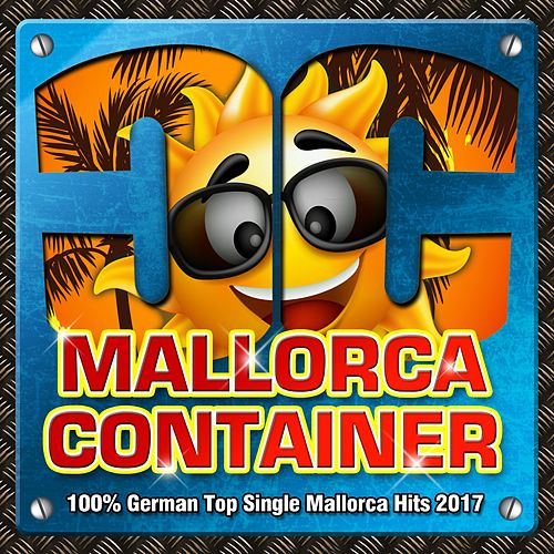 Mallorca Container - 100% German Top Single Mallorca Hits 2017 von Various Artists