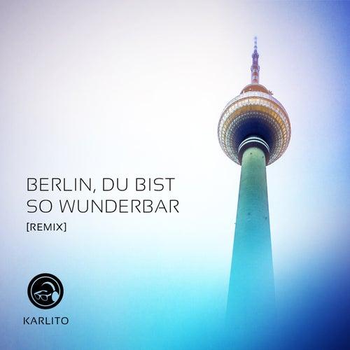 Berlin, du bist so wunderbar (Remix) van Karlito