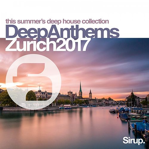 Sirup Deep Anthems Zurich 2017 von Various Artists