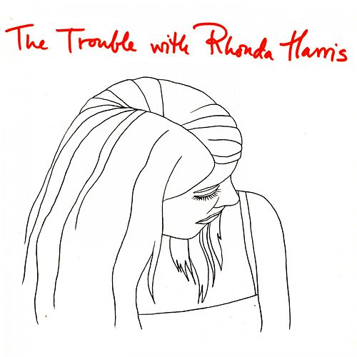 The Trouble With by Rhonda Harris