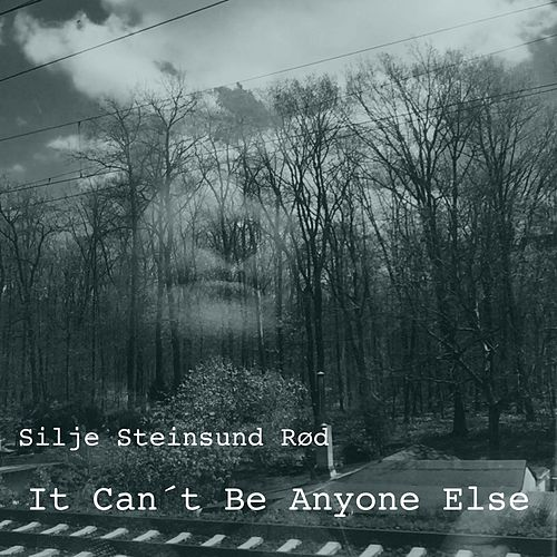 It Can´t Be Anyone Else by Silje Steinsund Rød
