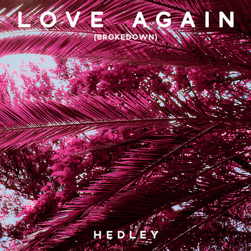 Love Again (Brokedown) by Hedley