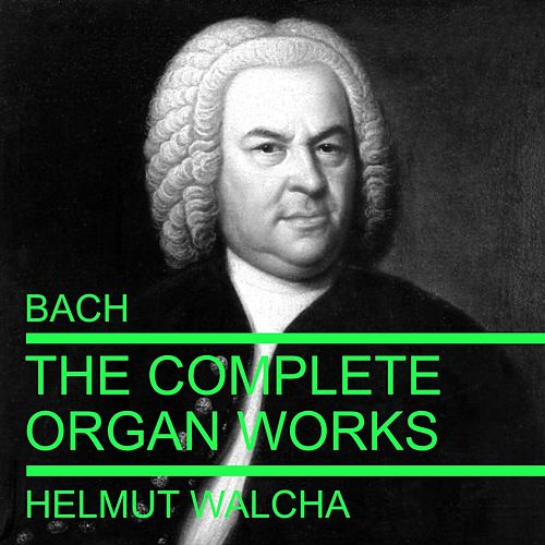 Bach: The Complete Organ Works by Helmut Walcha