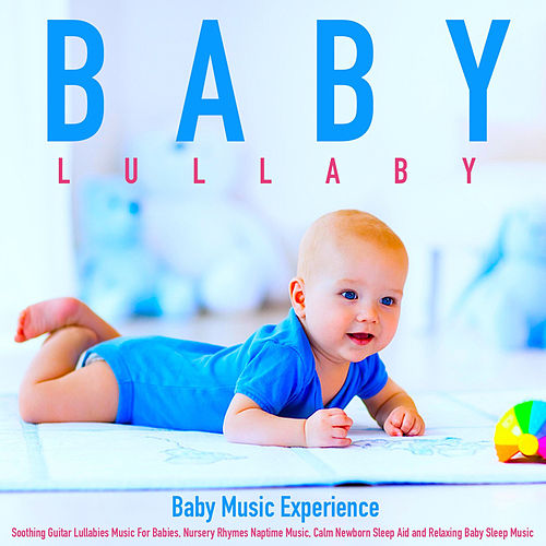 Baby Lullaby: Soothing Guitar Lullabies Music for Babies, Nursery Rhymes Naptime Music, Calm Newborn Sleep Aid and Relaxing Baby Sleep Music de Baby Music Experience