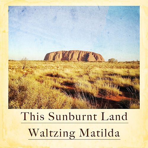 This Sunburnt Land - Waltzing Matilda by Various Artists