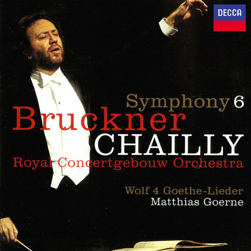 Bruckner: Symphony No. 6 / Wolf: Four Goethe Songs di Riccardo Chailly