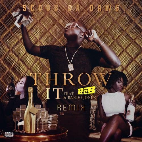 Throw It (Remix) [feat. B.o.B & Bando Jonez] by Scoob da Dawg