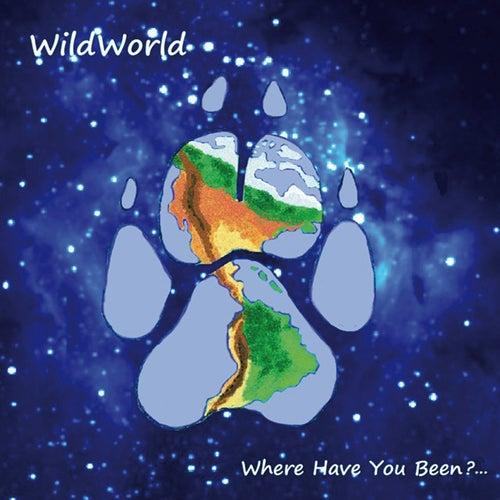 Where Have You Been?... von Wild World