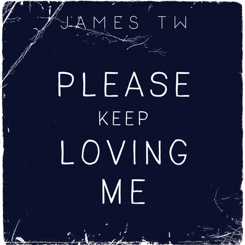 Please Keep Loving Me de James TW
