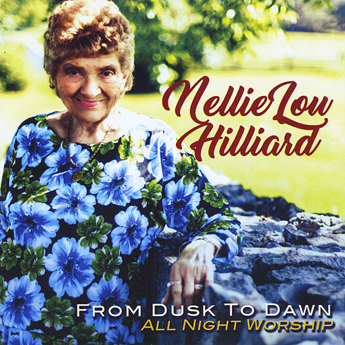 From Dusk to Dawn (All Night Worship) by Nellie Lou Hilliard