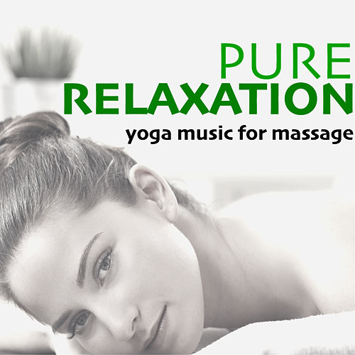 Pure Relaxation - Yoga Music for Massage, Deep Sleep & Mindfulness Body and Soul Connection by The Healing Guru
