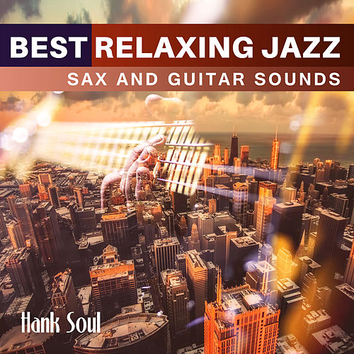 Best Relaxing Jazz (Sax and Guitar Sounds) de Hank Soul