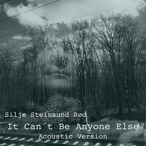 It Can´t Be Anyone Else (Acoustic Version) by Silje Steinsund Rød