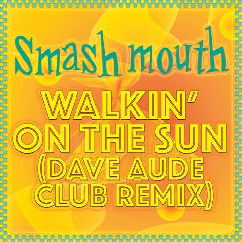 Walkin' On The Sun (Dave Aude Club Remix) de Smash Mouth
