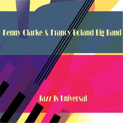 Kenny Clarke & Francy Boland Big Band: Jazz Is Universal by Kenny Clarke