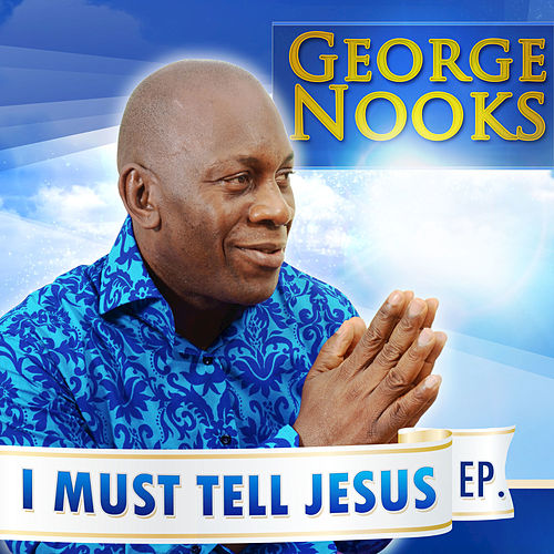 I Must Tell Jesus de George Nooks