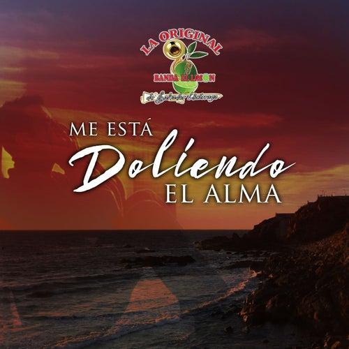 Me Esta Doliendo el Alma by La Original Banda El Limón