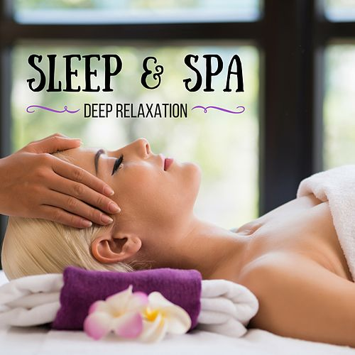 Sleep & Spa: Massage Music for Deep Relaxation and Healing Chakra Balancing by The Healing Guru