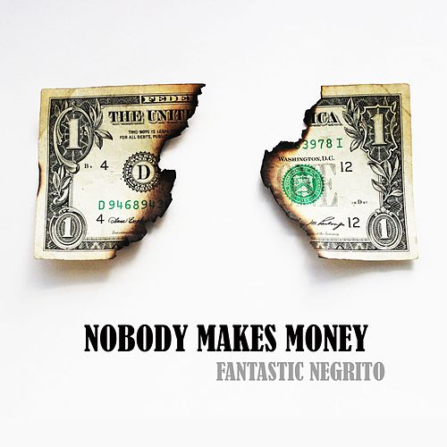 Nobody Makes Money by Fantastic Negrito