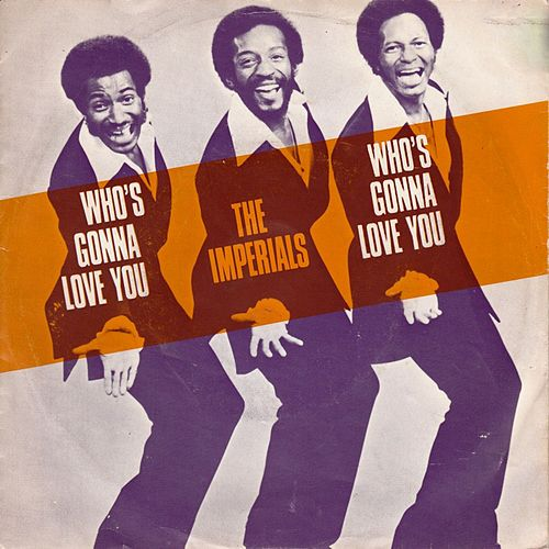 Who's Gonna Love Me? by The Imperials
