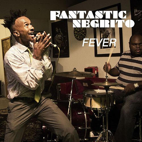 Fever by Fantastic Negrito