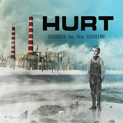 Goodbye To The Machine by Hurt
