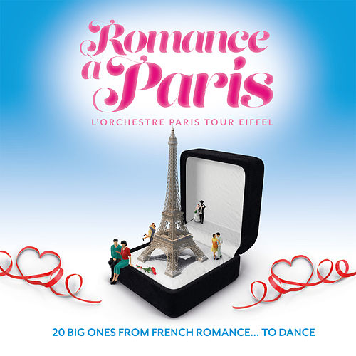 Romance à Paris: 20 Big Ones from French Romance… To Dance von L'Orchestre Paris Tour Eiffel