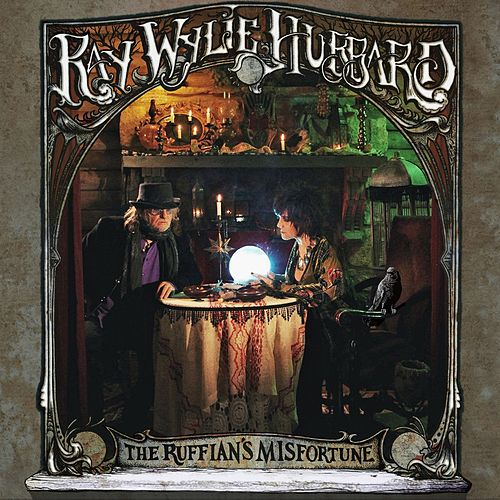 The Ruffian's Misfortune by Ray Wylie Hubbard