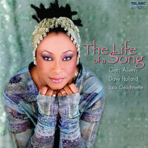 The Life Of A Song by Geri Allen, Dave Holland, Jack DeJohnette