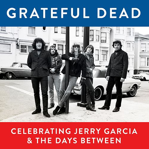 Grateful Dead, Celebrating Jerry Garcia & The Days Between (Live) by Grateful Dead