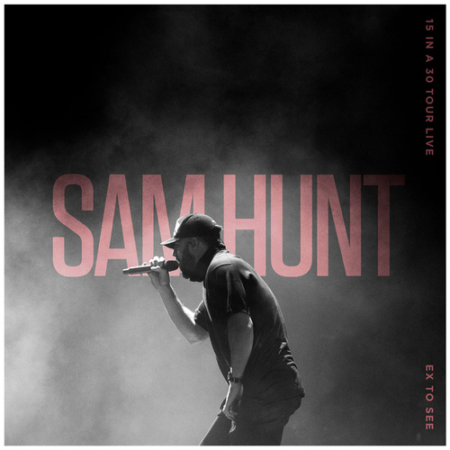 Ex To See (15 In A 30 Tour Live) by Sam Hunt