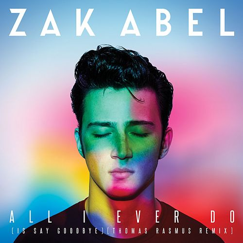 All I Ever Do (Is Say Goodbye) (Thomas Rasmus Remix) by Zak Abel