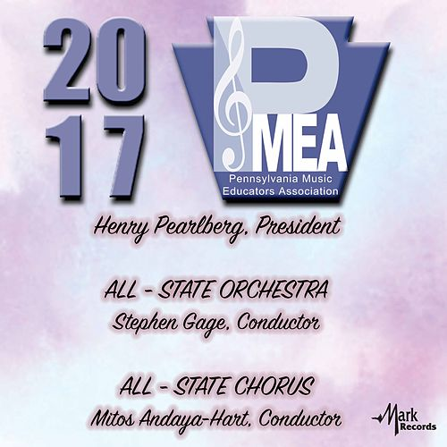 2017 Pennsylvania Music Educators Association (PMEA): Pennsylvania All-State Orchestra & Pennsylvania All-State Chorus [Live] by Various Artists