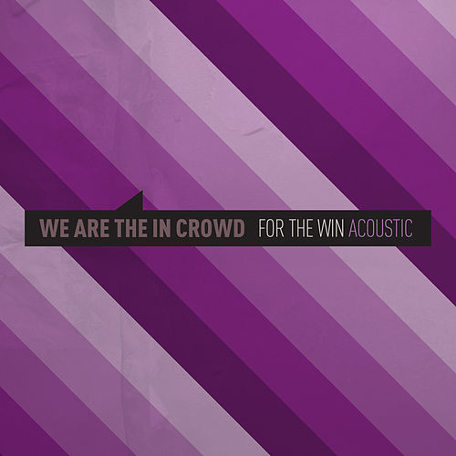 For The Win (Acoustic) van We Are The In Crowd