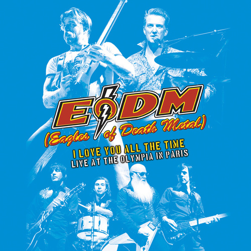 I Love You All The Time: Live At The Olympia Paris von EODM (Eagles Of Death Metal)
