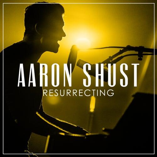 Resurrecting (Radio Version) by Aaron Shust