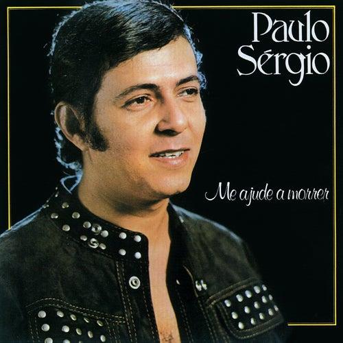 Me Ajude A Morrer de Paulo Sergio