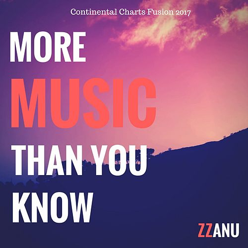 More Music Than You Know (Continental Charts Fusion 2017) von ZZanu