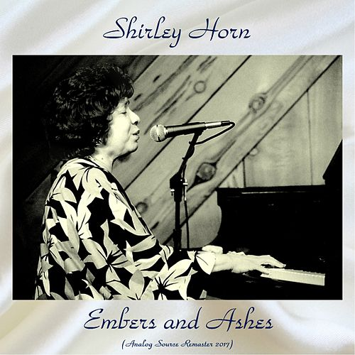 Embers and Ashes (Analog Source Remaster 2017) by Shirley Horn