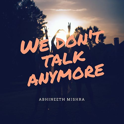 We Don't Talk Anymore by Abhineeth Mishra