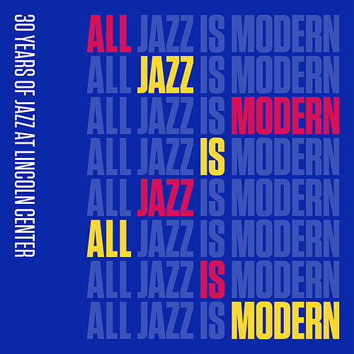 All Jazz Is Modern: 30 Years of Jazz at Lincoln Center, Vol. 1 by Jazz At Lincoln Center Orchestra